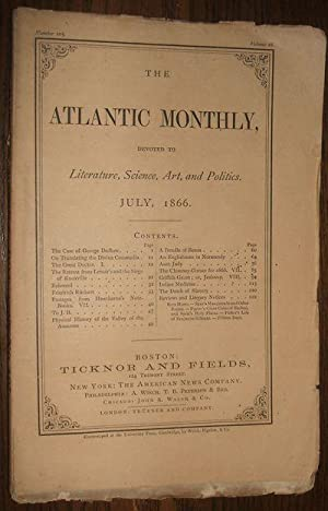 The Atlantic Monthly, Devoted to Literature, Science, Art, and Politics Number 105 Vol. 18 July 1866