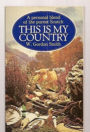 THIS IS MY COUNTRY: A PERSONAL BLEND: Smith, W. Gordon