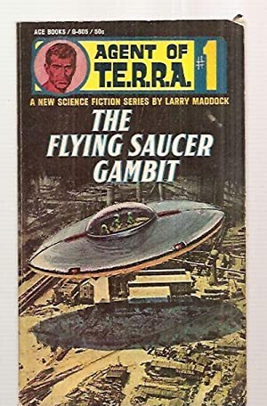 THE FLYING SAUCER GAMBIT [AGENT OF T.E.R.R.A.: Maddock, Larry (pseudonym