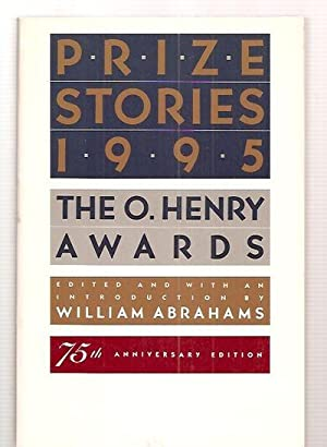 PRIZE STORIES 1995 THE O. HENRY AWARDS: Abrahams, William [edited,
