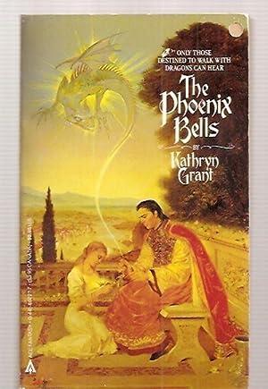 THE PHOENIX BELLS: A FANTASY OF A: Grant, Kathryn (AKA