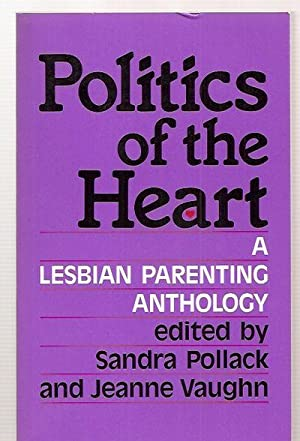 POLITICS OF THE HEART: A LESBIAN PARENTING: Pollack, Sandra and