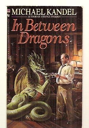 IN BETWEEN DRAGONS: Kandel, Michael [cover