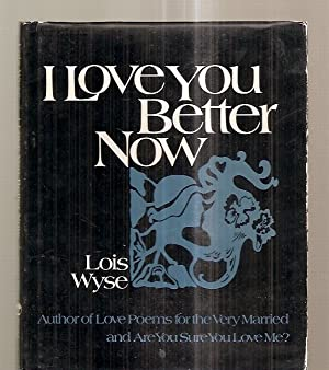 I LOVE YOU BETTER NOW: Wyse, Lois [photographs
