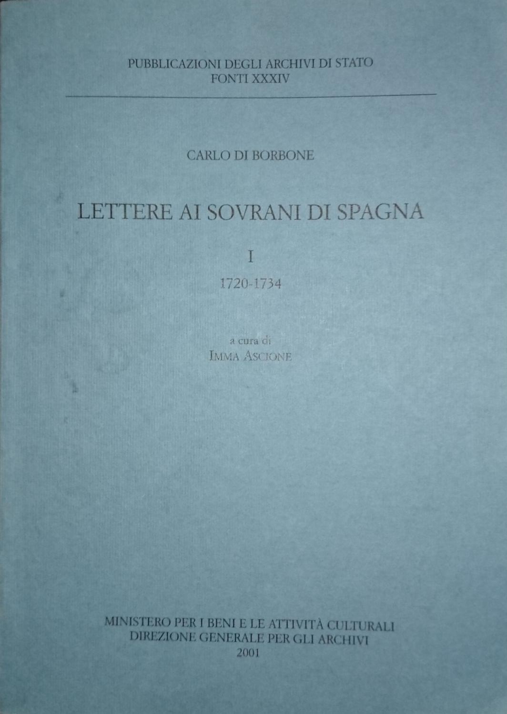 LETTERE AI SOVRANI DI SPAGNA 1720-1734 VOLUME I 1 PRIMO - CARLO DI BORBONE