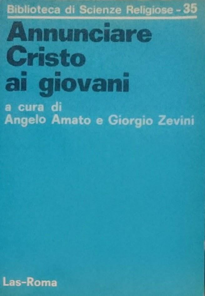 ANNUNCIARE CRISTO AI GIOVANI - ANGELO AMATO GIORGIO ZEVINI A CURA DI