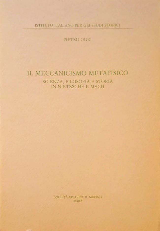 Il meccanicismo metafisico Scienza, filosofia e storia in Nietzsche e Mach - Pietro Gori