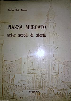 PIAZZA MERCATO SETTE SECOLI DI STORIA: GABRIELE MONACO