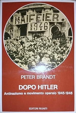 DOPO HITLER ANTINAZISMO E MOVIMENTO OPERAIO 1945-1946: PETER BRANDT