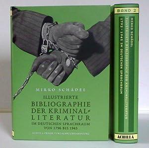 Illustrierte Bibliographie der Kriminalliteratur 1796 - 1945 im deutschen Sprachraum. Unter ...