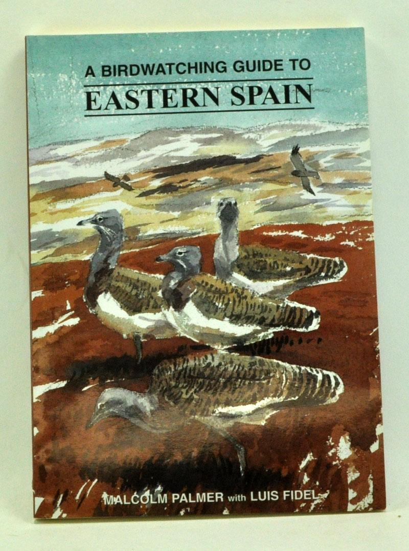 A Birdwatching Guide to Eastern Spain: Palmer, Malcolm; Fidel, Luis