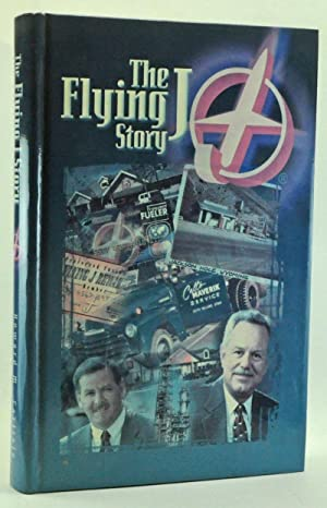The Flying J Story: From Cut-Rate Stations to the Leader in Interstate Travel Plazas. An Authoriz...