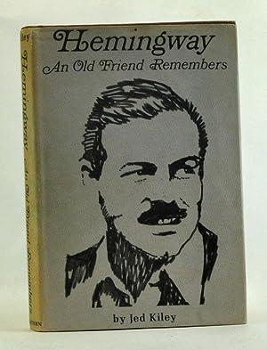 Hemingway: An Old Friend Remembers: Kiley, Jed