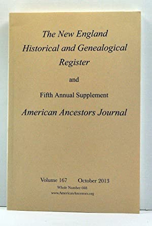 The New England Historical and Genealogical Register, Volume 167, Whole Number 668 (October 2013)...