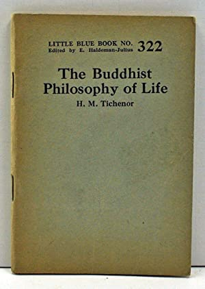 The Buddhist Philosophy of Life (Little Blue Book Number 322)