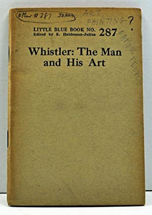 Whistler: The Man and His Art (Little: No Author Given