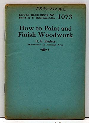How to Paint and Finish Woodwork (Little Blue Book No. 1073)