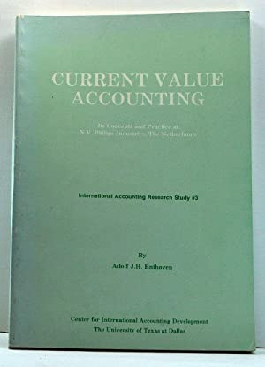 Current Value Accounting: Its Concepts and Practice at N. V. Philips Industries, The Netherlands ...