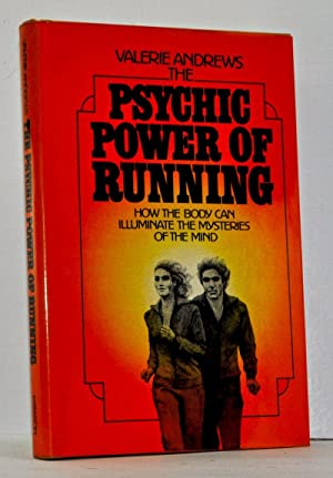 The Psychic Power of Running: How the Body Can Illuminate the Mysteries of the Mind