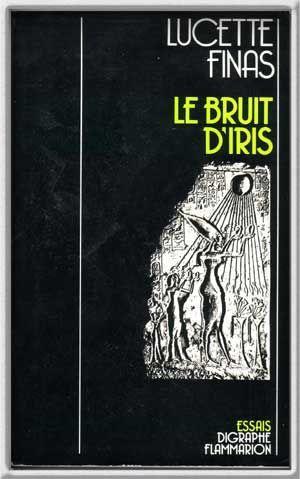 Le Bruit D'Iris: Essais: Finas, Lucette