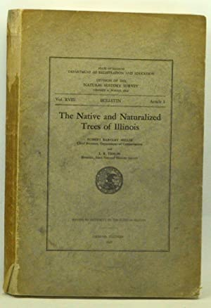 The Native and Naturalized Trees of Illinois. Bulletin, Vol. XVIII, Article I, State of Illinois ...