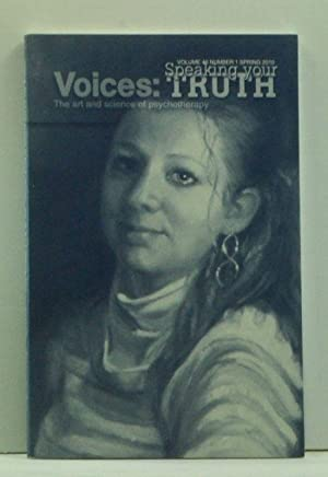 Voices: The Art and Science of Psychotherapy, Volume 46, Number 1 (Spring 2010). Speaking Your Truth