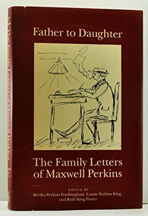 Father to Daughter: The Family Letters of: Perkins, Maxwell E.;