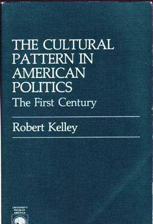 The Cultural Pattern in American Politics: The First Century