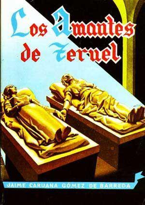 Los Amantes de Teruel: Tradicion Turolense con: Jaime Caruana Gómez