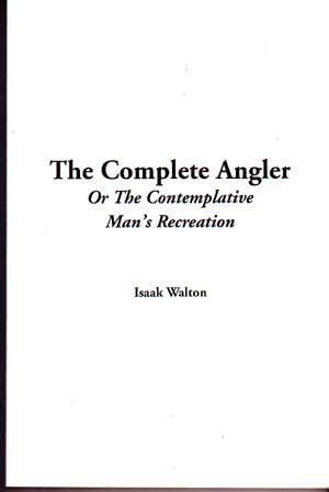 The Complete [Compleat] Angler Or The Contemplative Man's Recreation