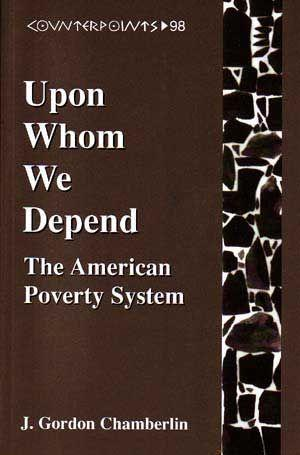 Upon Whom We Depend: The American Poverty System