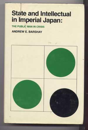 State and Intellectual in Imperial Japan : The Public Man in Crisis