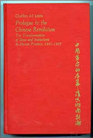 Prologue to the Chinese Revolution : The Transformation of Ideas and Institutions in Hunan Provin...