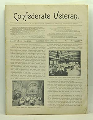 Confederate Veteran, Vol. 18, No. 4 (April 1910). Published Monthly in the Interest of Confederat...