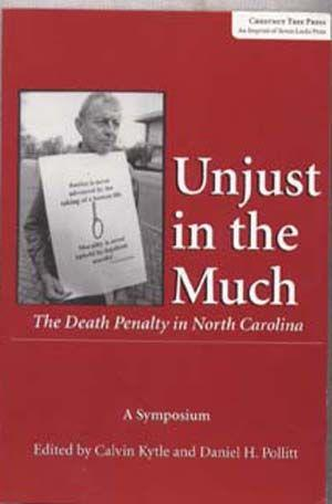Unjust in the Much: The Death Penalty in North Carolina A Symposium to Advance the Case for a Mor...