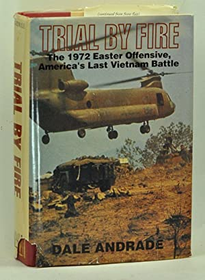 Trial by Fire: The 1972 Easter Offensive, America's Last Vietnam Battle