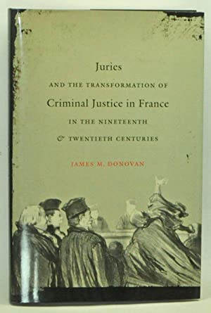 Juries and the Transformation of Criminal Justice in France in the Nineteenth and Twentieth Centu...