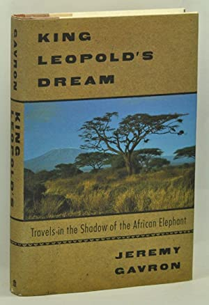 King Leopold's Dream: Travels in the Shadow of the African Elephant