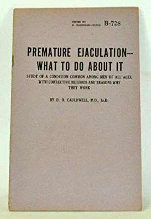 Premature Ejaculation - What to Do About It Study of a Condition Common among Men of All Ages, wi...