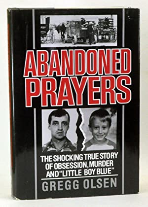 Abandoned Prayers: The Shocking True Story of Obsession, Murder and