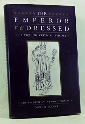 The Emperor Redressed: Critiquing Critical Theory: Eddins, Dwight (ed.);