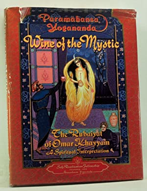 Wine of the Mystic: The Rubaiyat of Omar Khayyam; A Spiritual Interpretation