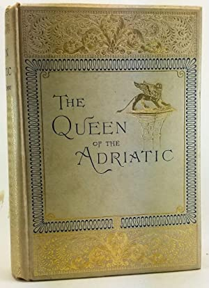 The Queen of the Adriatic, or Venice, Mediaeval and Modern