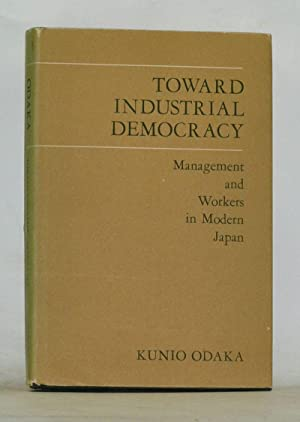 Toward Industrial Democracy : Management and the Workers in Modern Japan (East Asian Monographs, ...