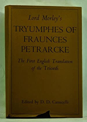 Lord Morley's Tryumphes of Fraunces Petrarcke: The First English Translation of the Trionfi