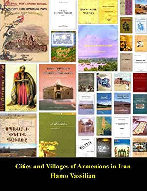 Cities and Villages of Armenians in Iran: A Comprehensive Annotated and Pictorial Bibliography in ...