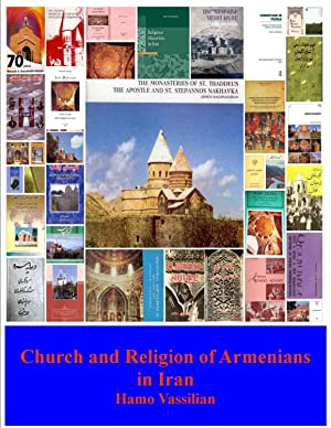 Church and Religion of Armenians in Iran: A Comprehensive Annotated and Pictorial Bibliography in...