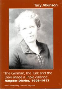The German, the Turk and the Devil Made a Triple Alliance: Harpoot Diaries, 1908-1917: Atkinson, ...