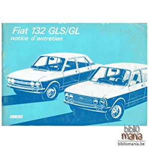 FIAT 132 GLS/GL Notice d'entretien: Fiat