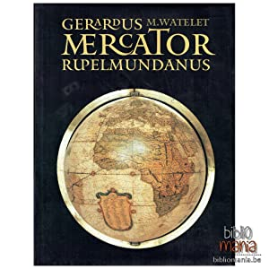 Gerardus Mercator Rupelmundanus: Marcel Watelet